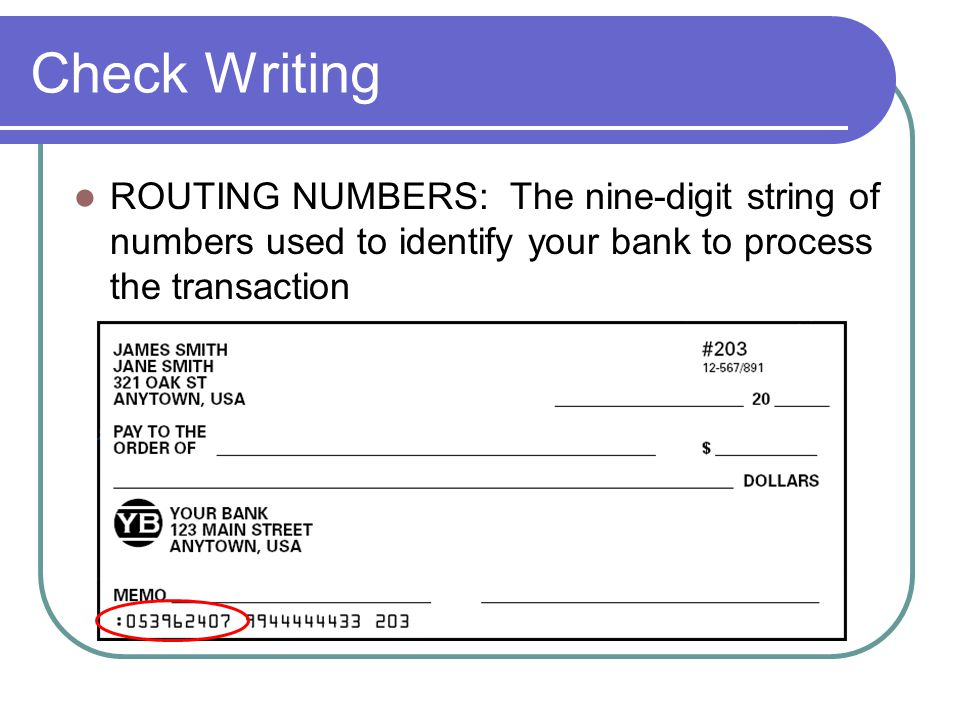 Check Writing ROUTING NUMBERS: The nine-digit string of numbers used to identify your bank to process the transaction