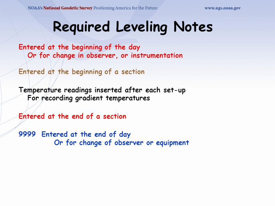 Required Leveling Notes Entered at the beginning of the day Or for change in observer, or instrumentation Entered at the beginning of a section Temper