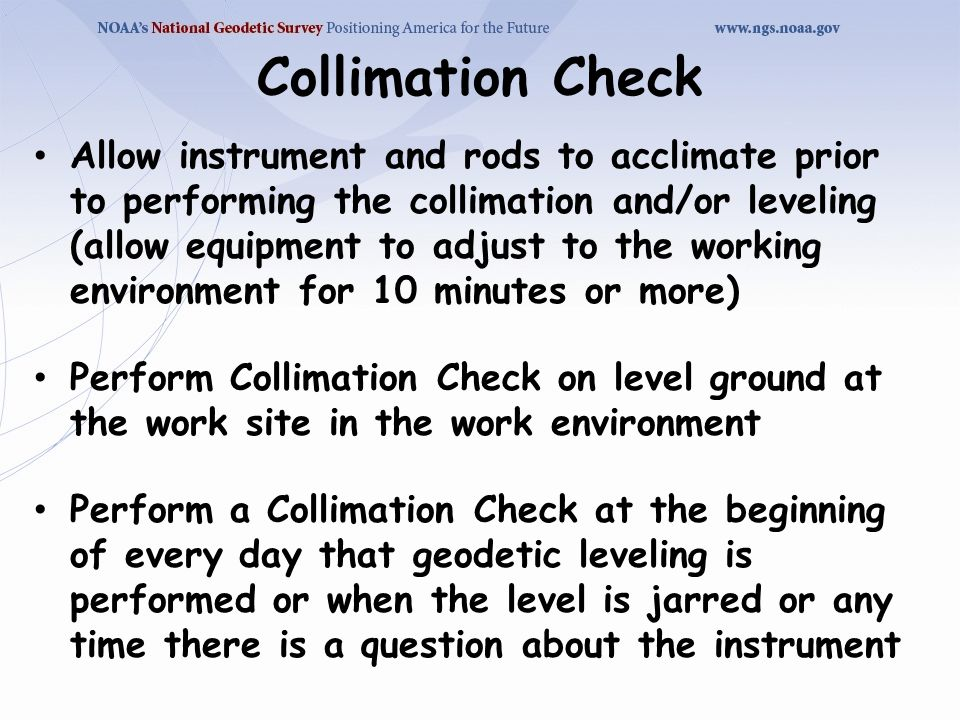 Allow instrument and rods to acclimate prior to performing the collimation and/or leveling (allow equipment to adjust to the working environment for 1