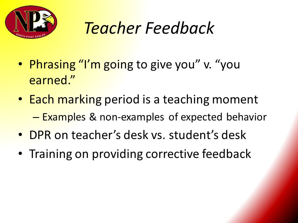 """Teacher Feedback Phrasing """"I'm going to give you"""" v. """"you earned."""" Each marking period is a teaching moment – Examples & non-examples of expected beha"""