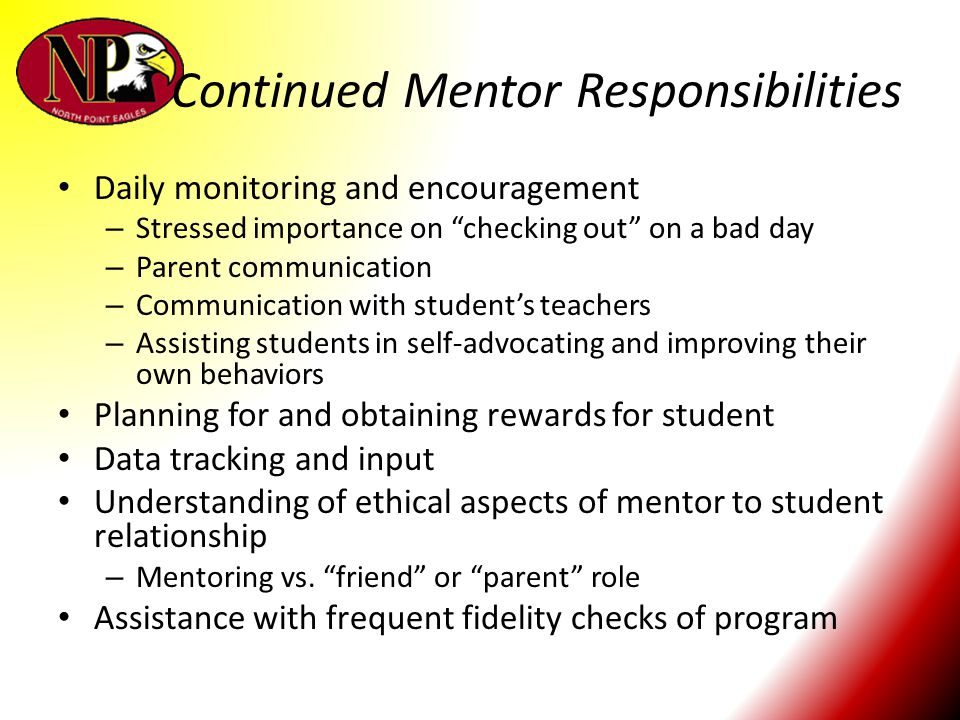 """Continued Mentor Responsibilities Daily monitoring and encouragement – Stressed importance on """"checking out"""" on a bad day – Parent communication – Com"""