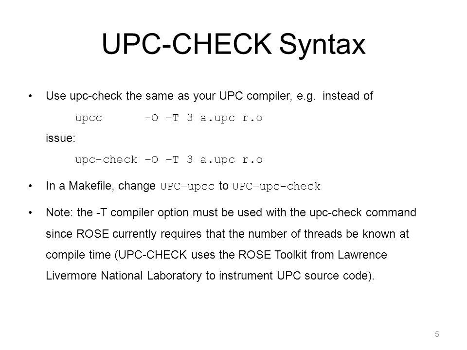 UPC-CHECK Syntax Use upc-check the same as your UPC compiler, e.g.