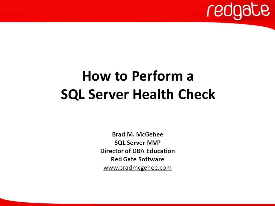 My Goal for Today  I only have one main goal for this session, and that is to persuade you of the importance of conducting regular health checks on your SQL Server instances to ensure that they are currently healthy, and continue to remain healthy.
