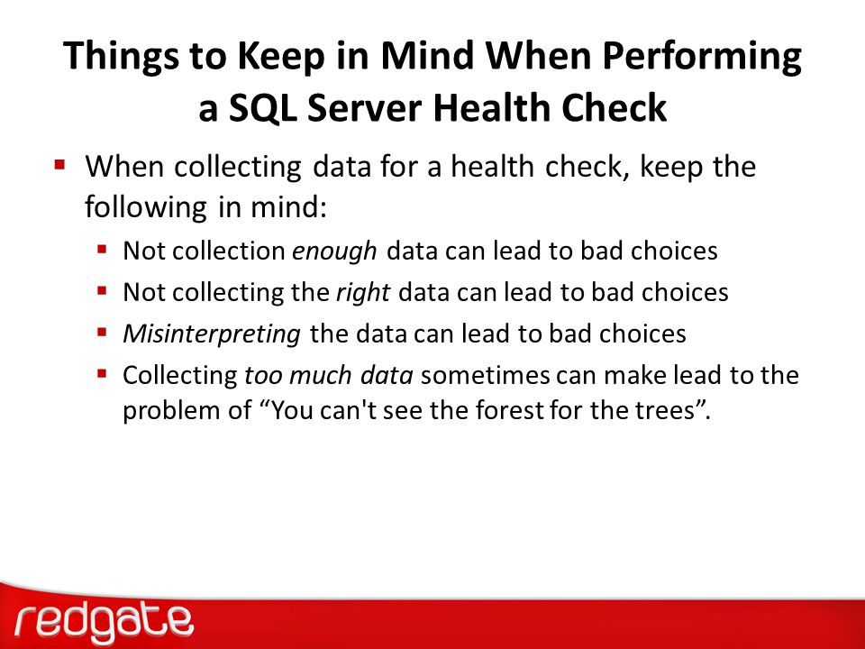 Things to Keep in Mind When Performing a SQL Server Health Check  When collecting data for a health check, keep the following in mind:  Not collecti
