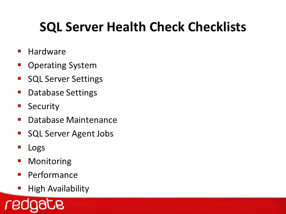 SQL Server Health Check Checklists  Hardware  Operating System  SQL Server Settings  Database Settings  Security  Database Maintenance  SQL Ser