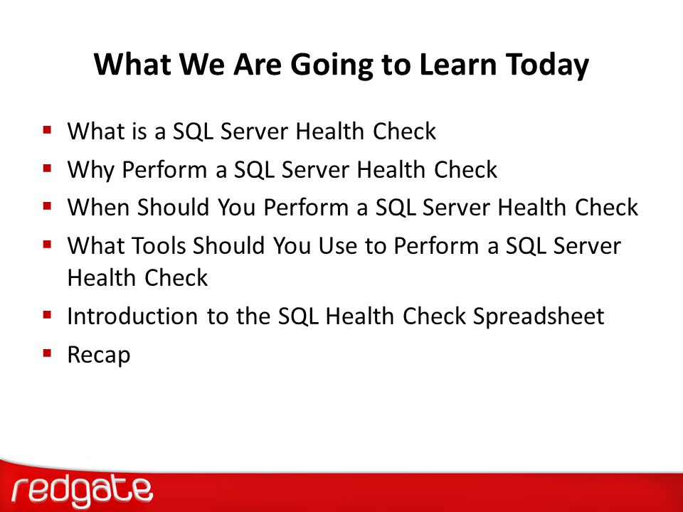SQL Server Health Check Checklists  Hardware  Operating System  SQL Server Settings  Database Settings  Security  Database Maintenance  SQL Server Agent Jobs  Logs  Monitoring  Performance  High Availability