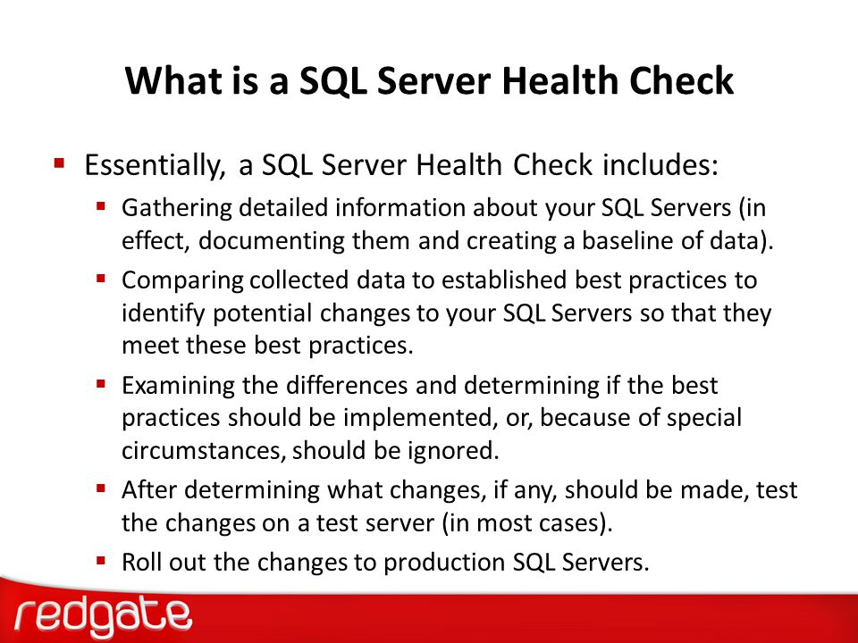 SQL Server Health Check Flow Chart Collect Health Check Data Compare Against Best Practices Determine What to Change Test Changes on Test Box Implement Changes in Production Periodically Repeat Health Check Today's Focus