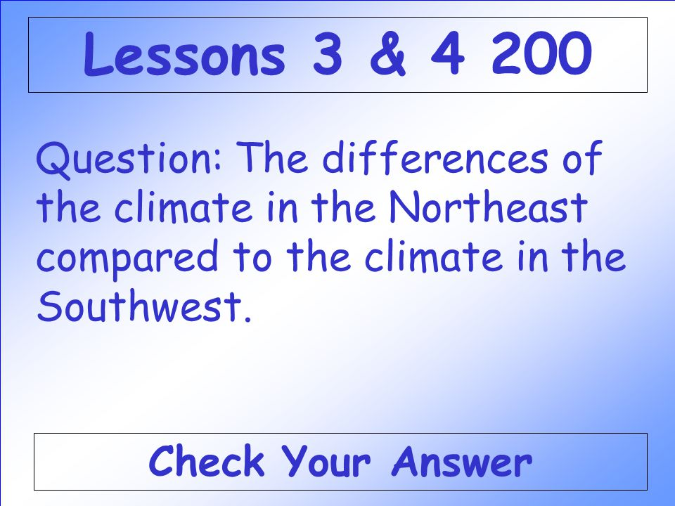 Question: The differences of the climate in the Northeast compared to the climate in the Southwest.