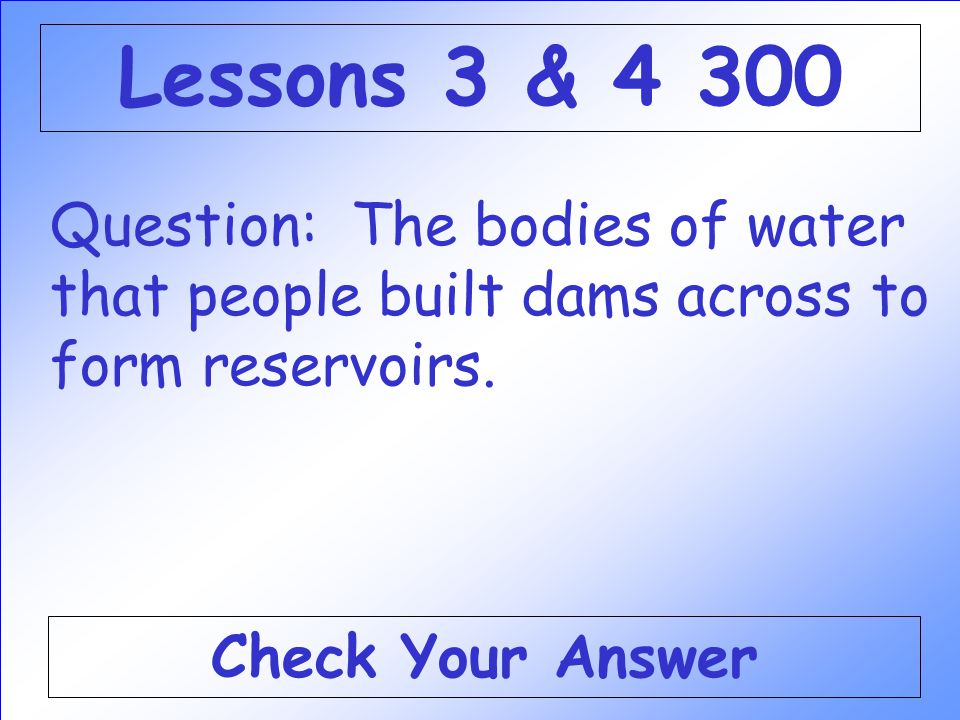 Answer: WHAT IS COLDER AND WETTER Back to the Game Board Lessons 3 & 4 200