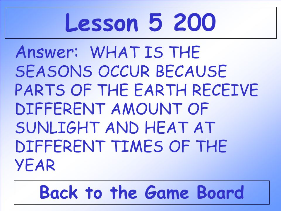 Question: This relationship between the sun and the Earth causes the seasons to occur. Check Your Answer Lesson 5 200