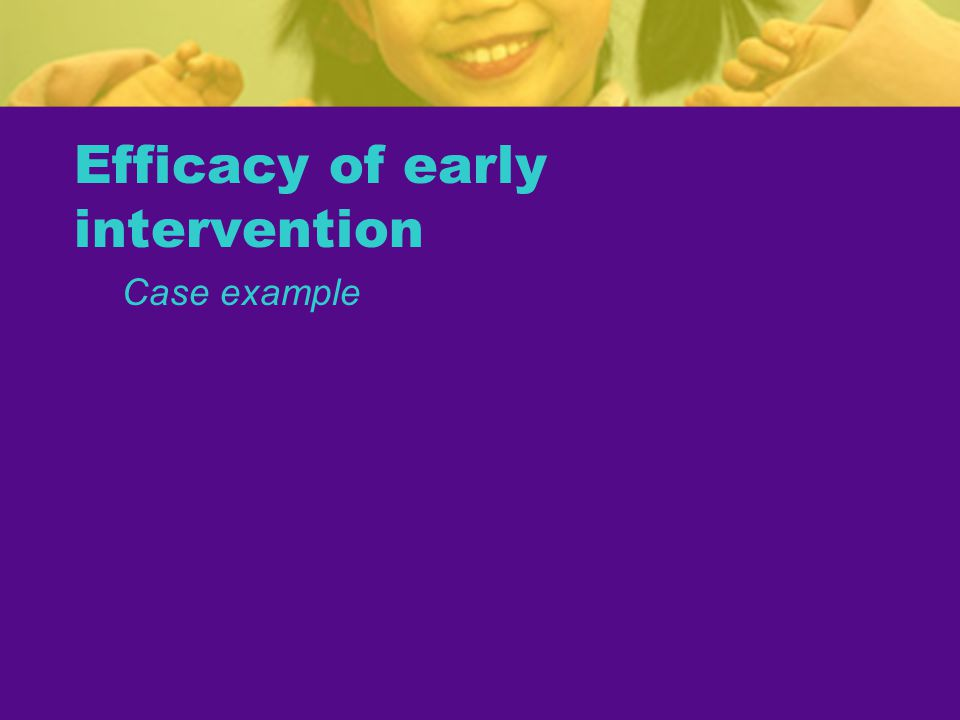 Efficacy of early intervention Case example