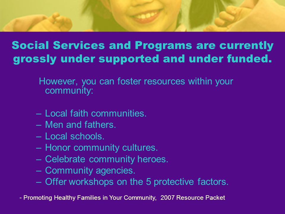 However, you can foster resources within your community: –Local faith communities.