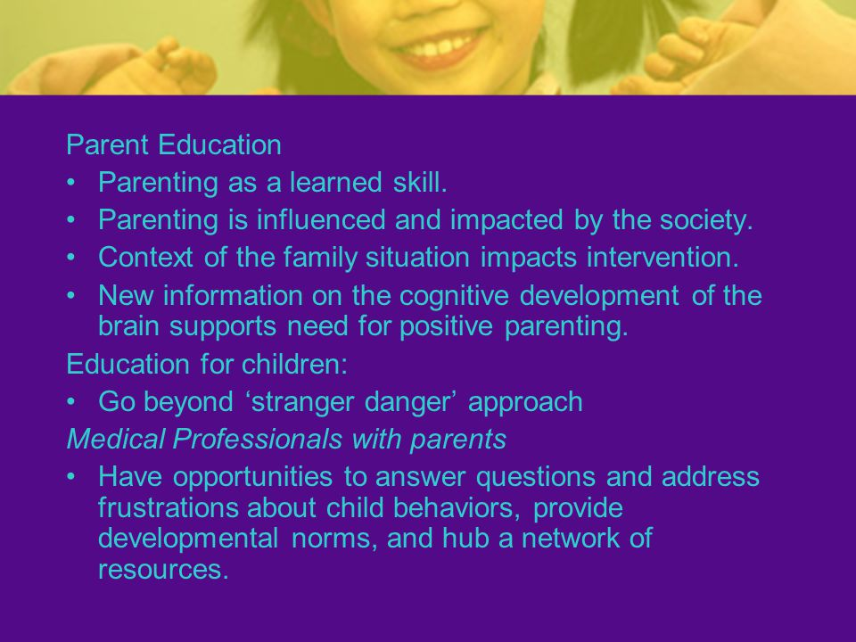 Parent Education Parenting as a learned skill. Parenting is influenced and impacted by the society.