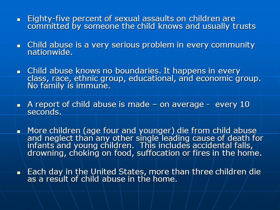 Types of Child Abuse Neglect – 63% Physical – 19% Sexual – 10% Emotional – 8%