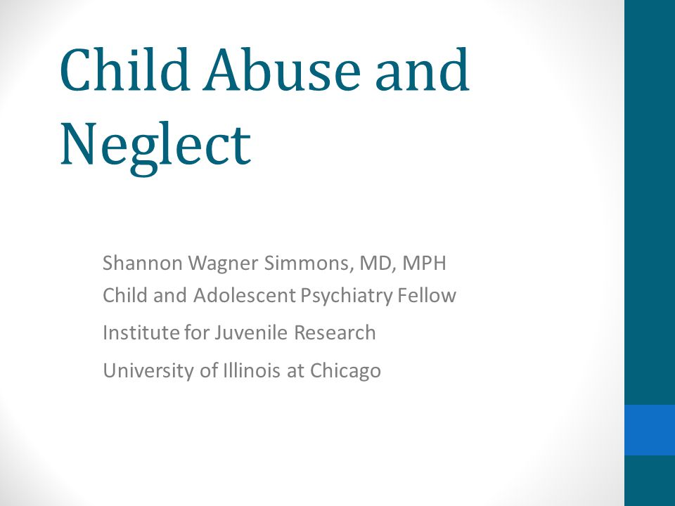 Objectives Review basic concepts and epidemiology of child maltreatment Discuss psychiatric diagnostic issues in abused or neglected children Provide an overview of the treatment of PTSD in children and adolescents, including a brief review of the psychopharmacology literature Discuss a clinical example