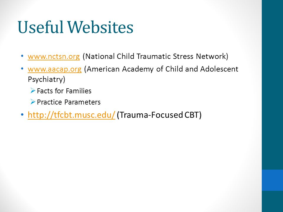 Useful Websites www.nctsn.org (National Child Traumatic Stress Network) www.nctsn.org www.aacap.org (American Academy of Child and Adolescent Psychiat