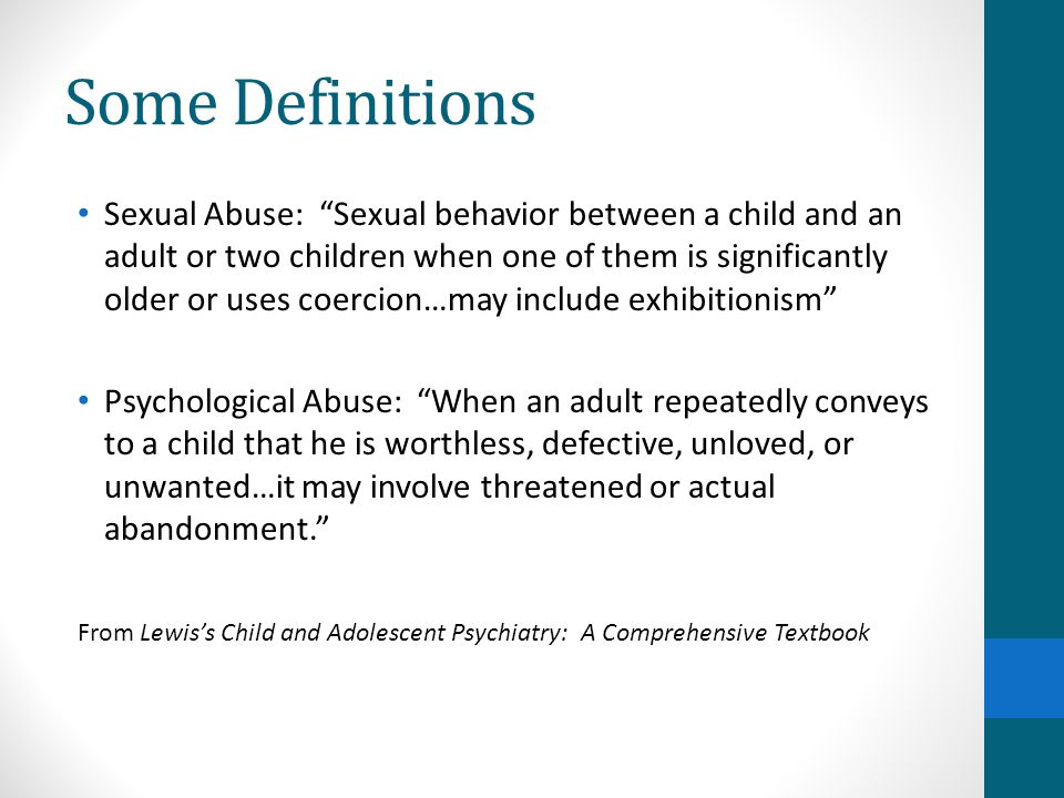 """Some Definitions Sexual Abuse: """"Sexual behavior between a child and an adult or two children when one of them is significantly older or uses coercion…"""