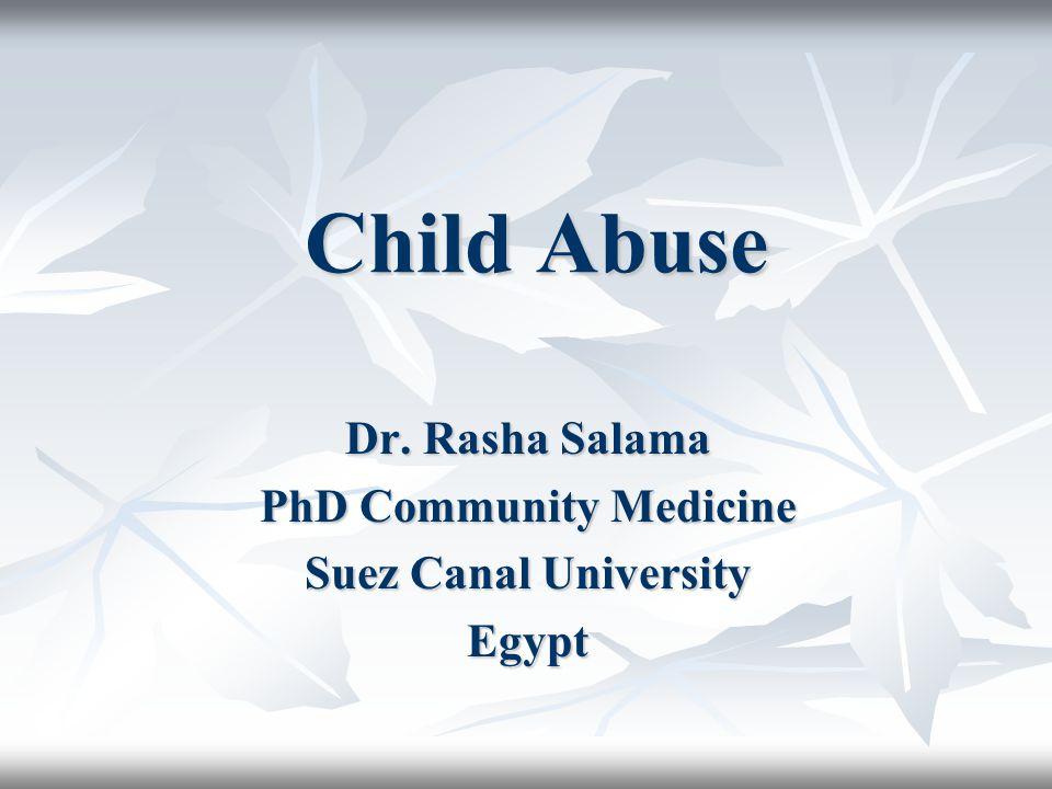 Child Abuse Dr. Rasha Salama PhD Community Medicine Suez Canal University Egypt