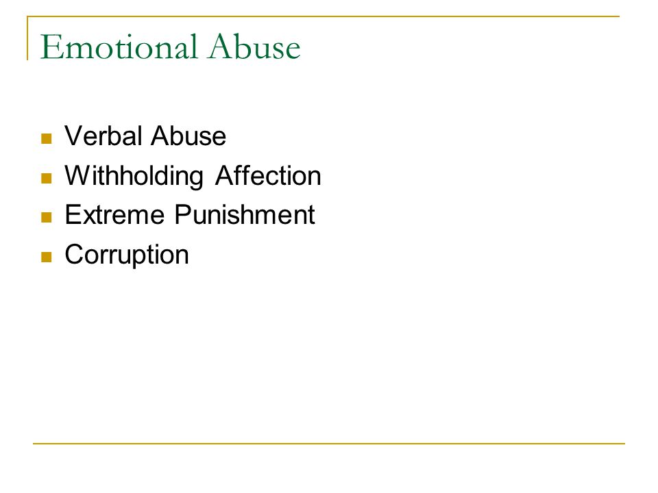 Emotional Abuse Verbal Abuse Withholding Affection Extreme Punishment Corruption