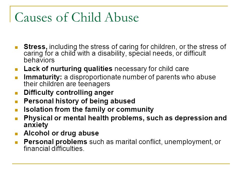 Causes of Child Abuse Stress, including the stress of caring for children, or the stress of caring for a child with a disability, special needs, or di