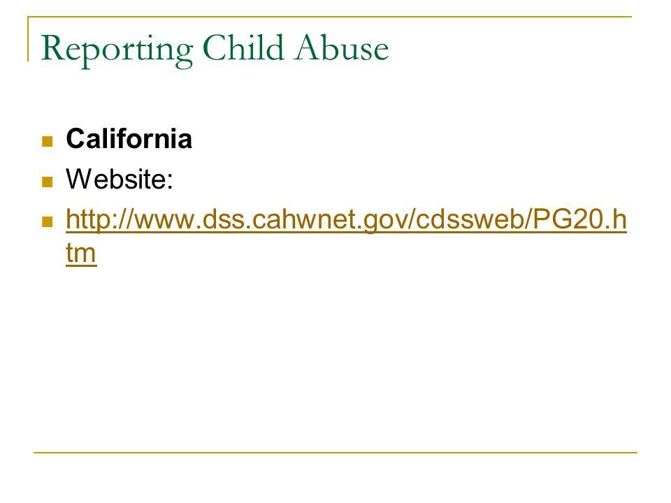 Reporting Child Abuse California Website: http://www.dss.cahwnet.gov/cdssweb/PG20.h tm http://www.dss.cahwnet.gov/cdssweb/PG20.h tm