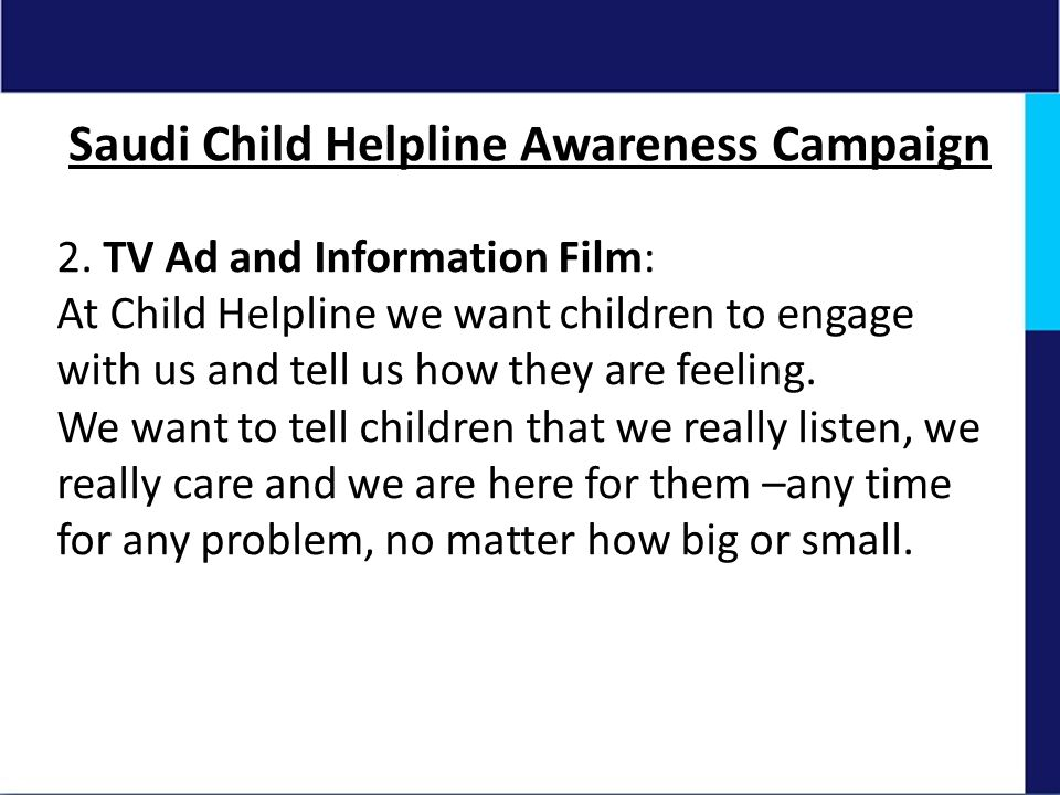 Saudi Child Helpline Awareness Campaign 2. TV Ad and Information Film: At Child Helpline we want children to engage with us and tell us how they are f