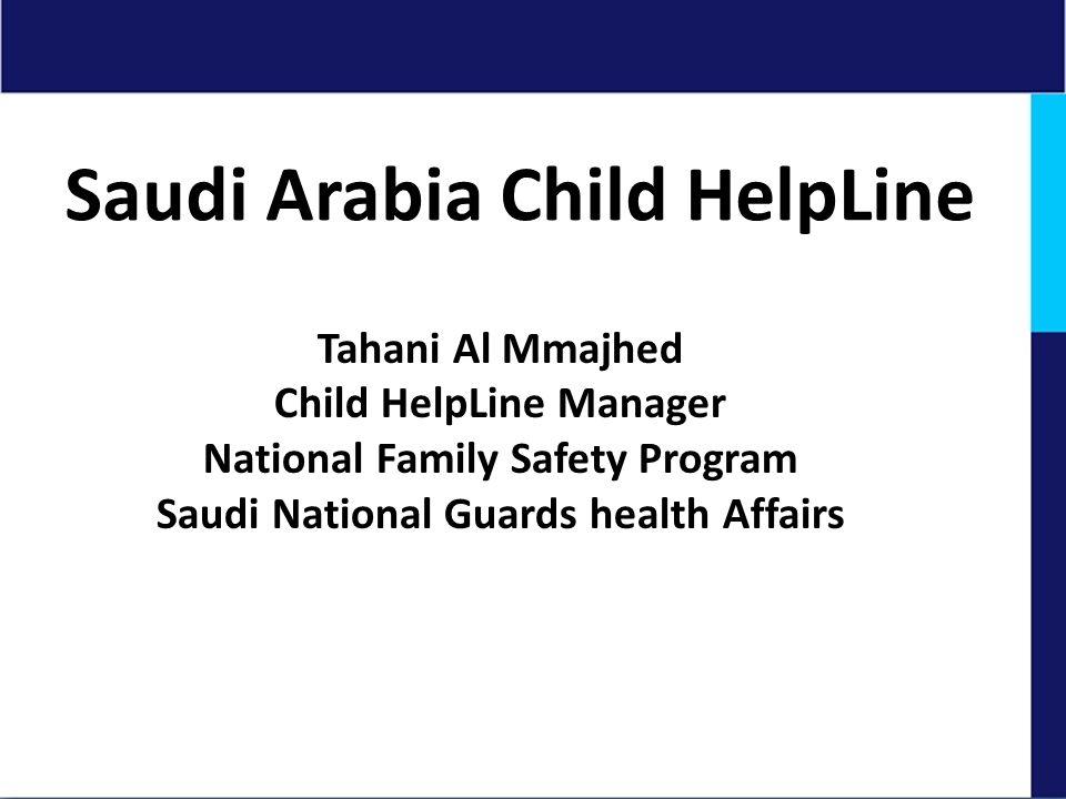 Saudi Arabia Child HelpLine Tahani Al Mmajhed Child HelpLine Manager National Family Safety Program Saudi National Guards health Affairs