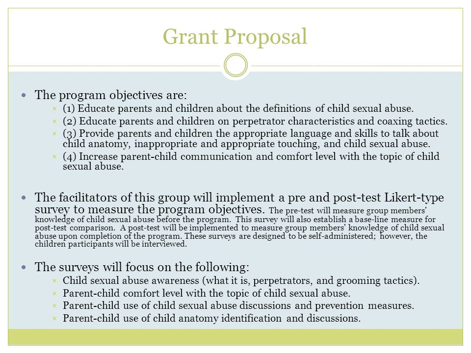 Grant Proposal The program objectives are:  (1) Educate parents and children about the definitions of child sexual abuse.  (2) Educate parents and c