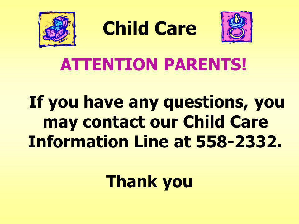 Child Care If you have any questions, you may contact our Child Care Information Line at 558-2332.