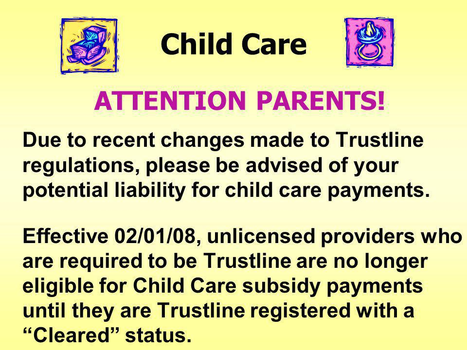 Child Care It is important that your unlicensed provider submit a completed Trustline application package within seven (7) days, or as soon as possible after child care services are provided.