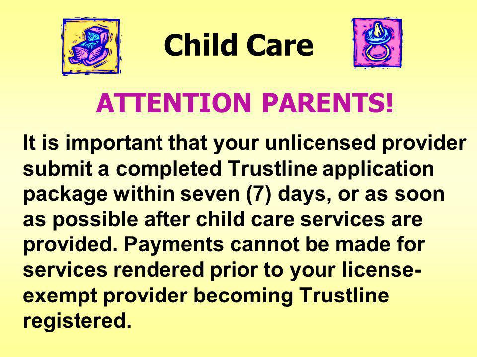 Child Care For Stage 1: Once cleared, your Trustline-registered child care provider may receive retroactive payment for up to the first 120 calendar days from the date covered child care services began.