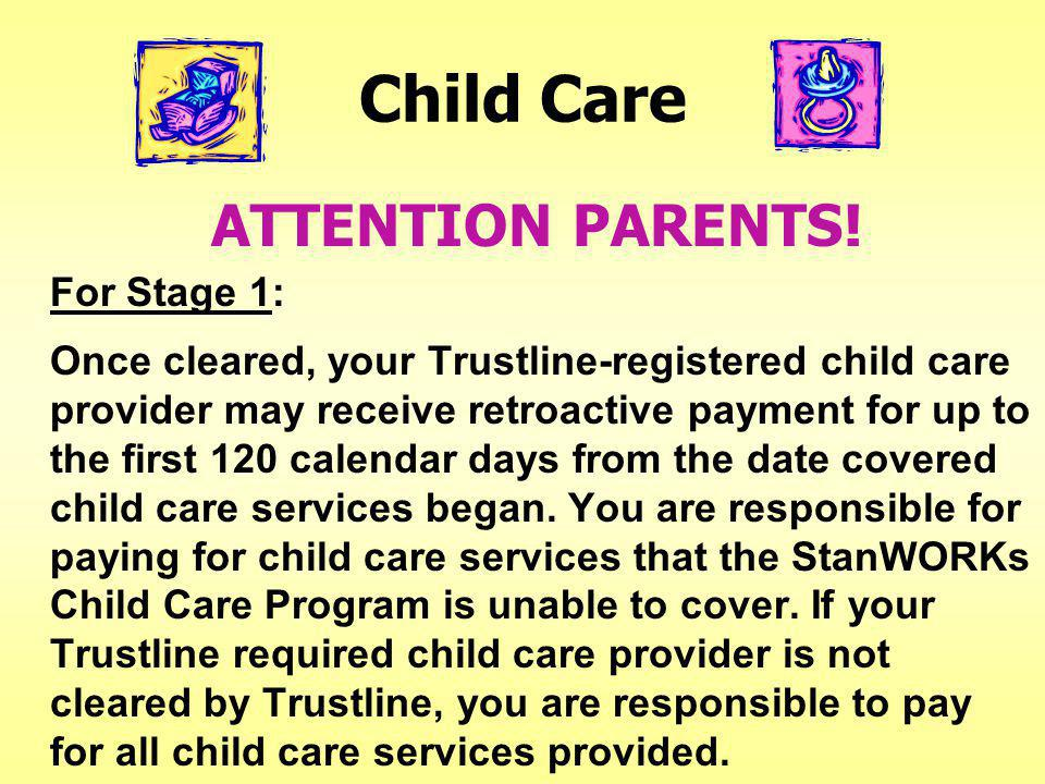Child Care For Stage 2 or 3: Your Trustline-registered child care provider is not eligible for retroactive payment.