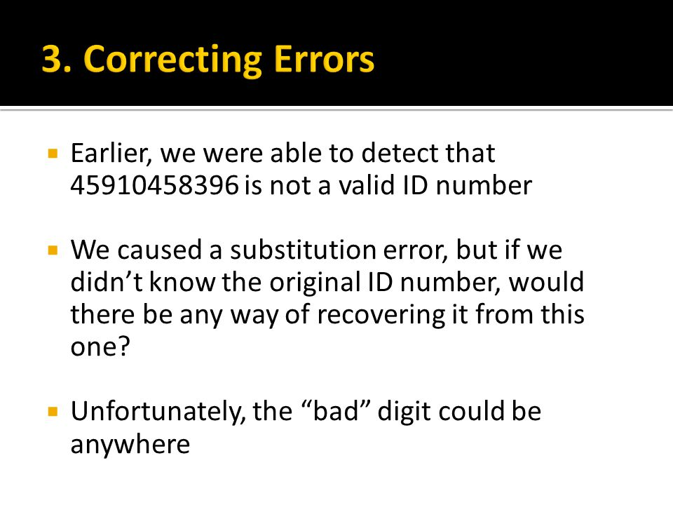  Earlier, we were able to detect that 45910458396 is not a valid ID number  We caused a substitution error, but if we didn't know the original ID number, would there be any way of recovering it from this one.