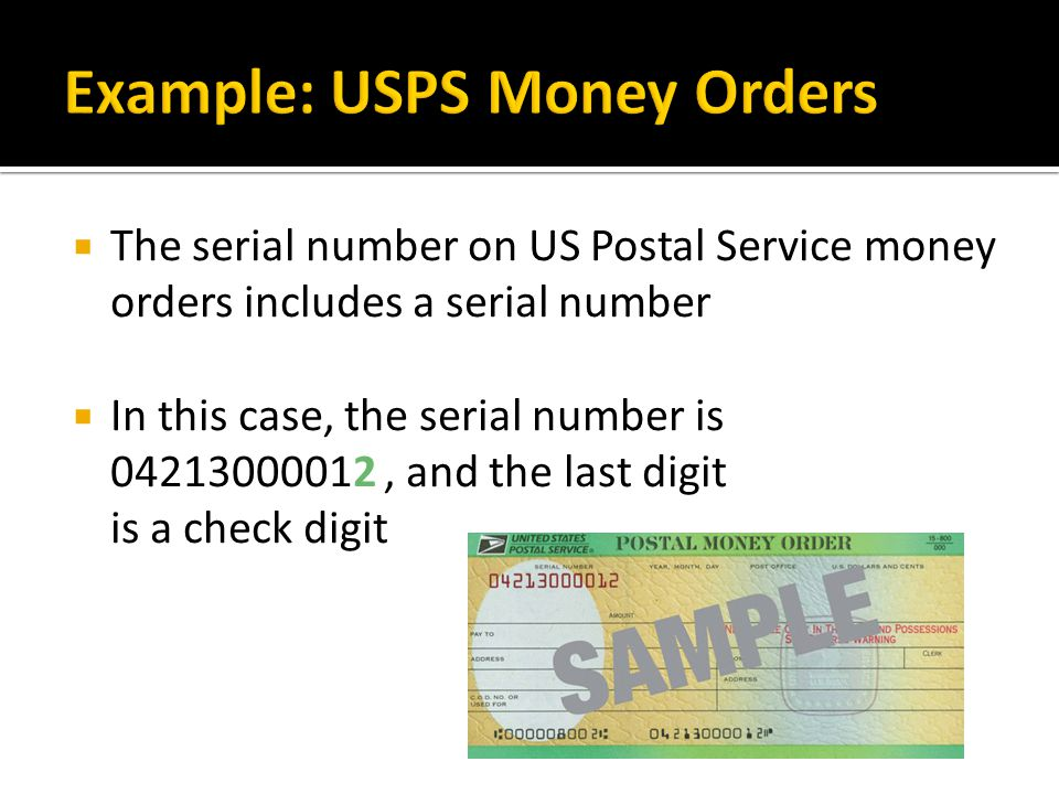  The serial number on US Postal Service money orders includes a serial number  In this case, the serial number is 04213000012, and the last digit is a check digit