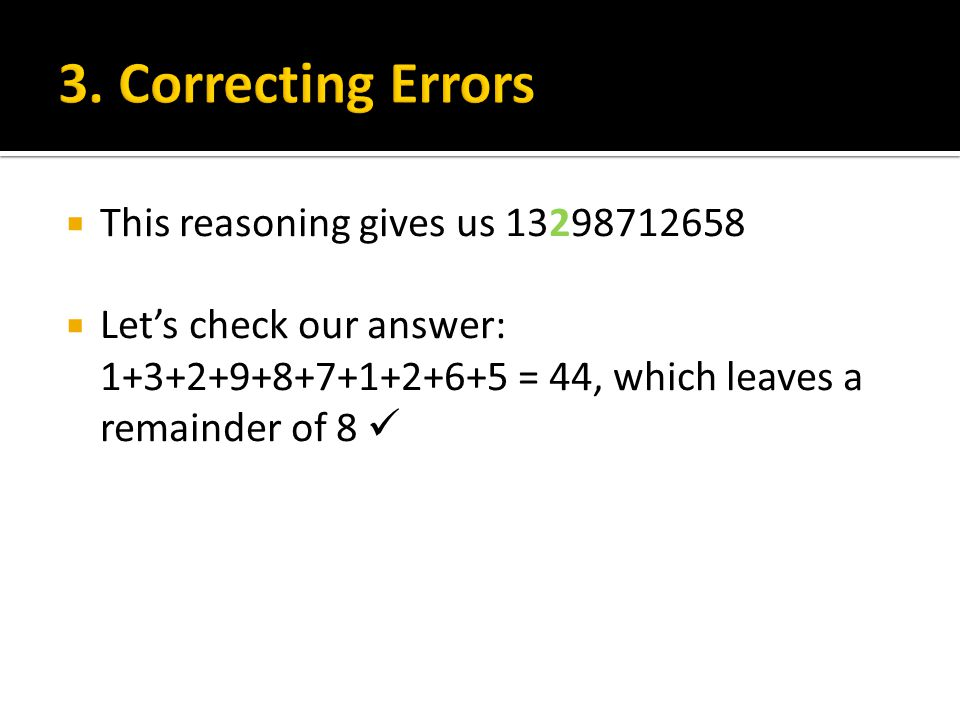 This reasoning gives us 13298712658  Let's check our answer: 1+3+2+9+8+7+1+2+6+5 = 44, which leaves a remainder of 8