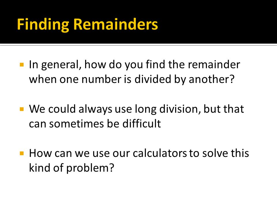  In general, how do you find the remainder when one number is divided by another.