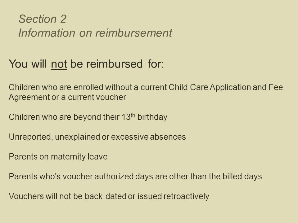 Section 2 Information on reimbursement You will not be reimbursed for: Children who are enrolled without a current Child Care Application and Fee Agre