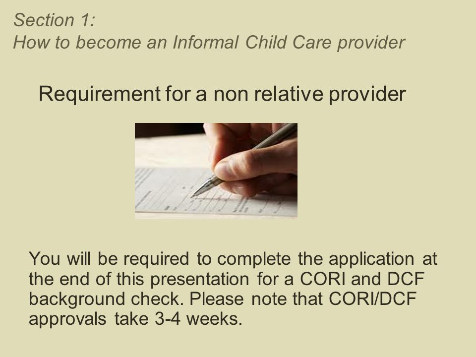 Requirement for a non relative provider You will be required to complete the application at the end of this presentation for a CORI and DCF background