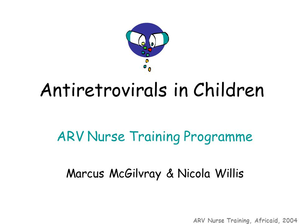 ARV Nurse Training, Africaid, 2004 ARV Nurse Training Programme Marcus McGilvray & Nicola Willis Antiretrovirals in Children
