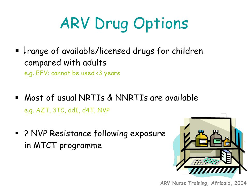 ARV Nurse Training, Africaid, 2004 ARV Drug Options  range of available/licensed drugs for children compared with adults e.g.