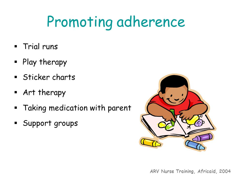 ARV Nurse Training, Africaid, 2004 Promoting adherence  Trial runs  Play therapy  Sticker charts  Art therapy  Taking medication with parent  Support groups