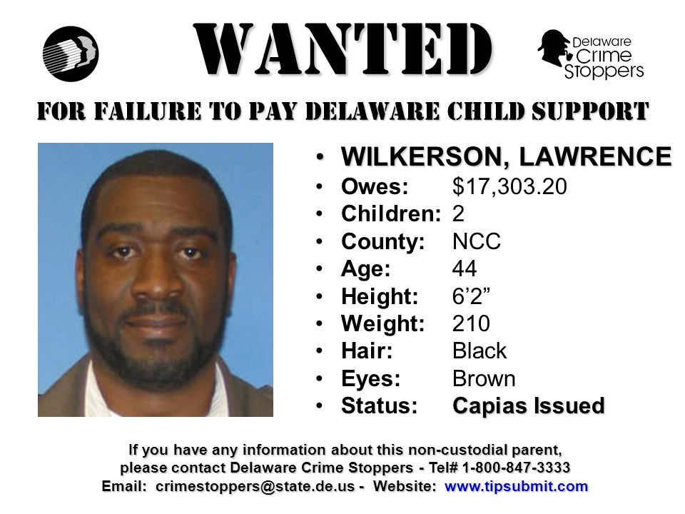 WANTED FOR FAILURE TO PAY DELAWARE CHILD SUPPORT RAWDING, LARRYRAWDING, LARRY Owes:$17,476.43 Children:2 County:NCC Age: 51 Height: 5'10 Weight:160 Hair: Brown Eyes:Blue Capias IssuedStatus:Capias Issued If you have any information about this non-custodial parent, please contact Delaware Crime Stoppers - Tel# 1-800-847-3333 Email: crimestoppers@state.de.us - Website: www.tipsubmit.com