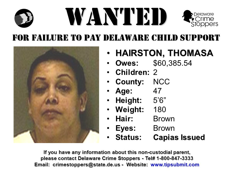 WANTED FOR FAILURE TO PAY DELAWARE CHILD SUPPORT MITCHELL, NORMANMITCHELL, NORMAN Owes:$61,063.98 Children:3 County:KC Age: 47 Height: 5'10 Weight:160 Hair: Brown Eyes:Brown Capias IssuedStatus:Capias Issued If you have any information about this non-custodial parent, please contact Delaware Crime Stoppers - Tel# 1-800-847-3333 Email: crimestoppers@state.de.us - Website: www.tipsubmit.com