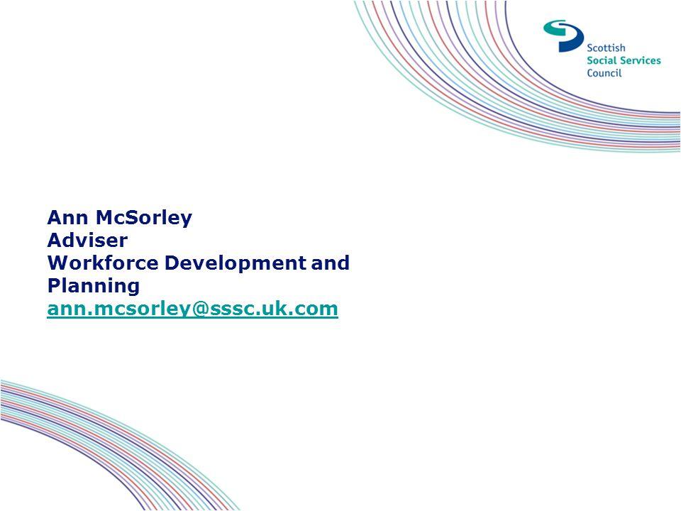 Ann McSorley Adviser Workforce Development and Planning ann.mcsorley@sssc.uk.com ann.mcsorley@sssc.uk.com