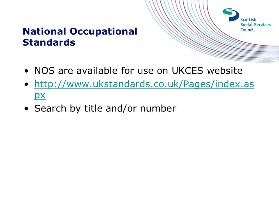 National Occupational Standards NOS are available for use on UKCES website http://www.ukstandards.co.uk/Pages/index.as pxhttp://www.ukstandards.co.uk/