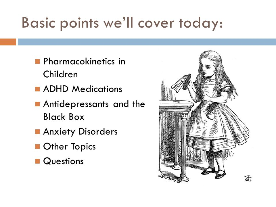 Take Home Points  80% of Rx are not approved by the FDA for use in children 1  Fewer evidence-based studies in children than adult psychiatry Often have to use your best judgment based on adult literature and clinical experience 1  Pharmacotherapy plus psychotherapy tends to have better results than pharmacotherapy alone 2,3  Strong stigma against using medications in treating pediatric mental illness