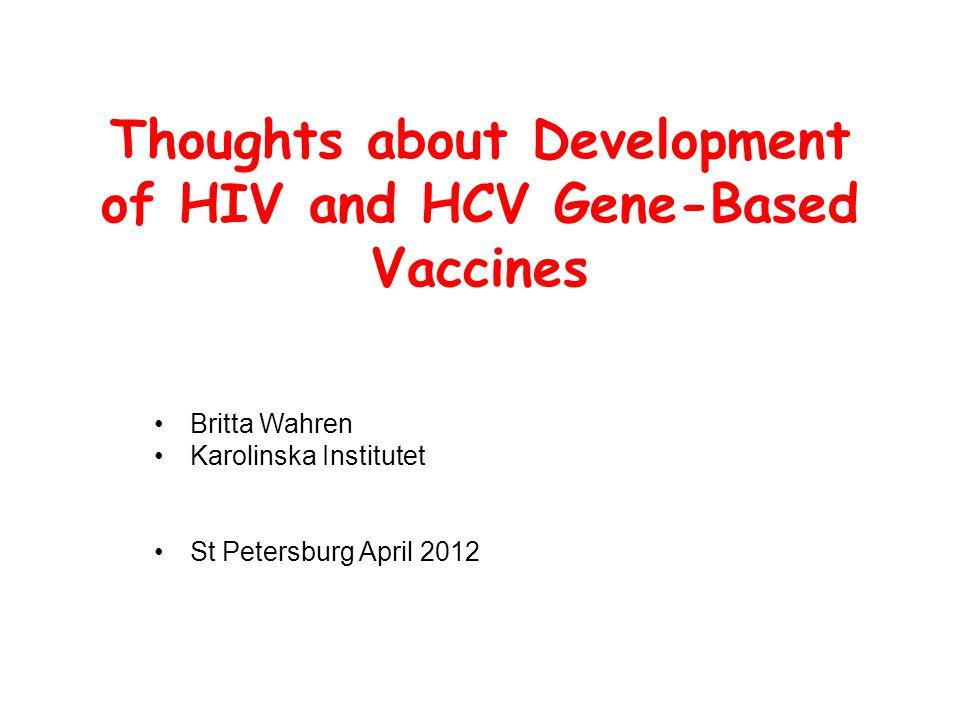 Thoughts about Development of HIV and HCV Gene-Based Vaccines Britta Wahren Karolinska Institutet St Petersburg April 2012