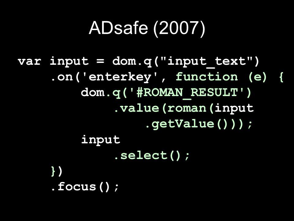 ADsafe (2007) var input = dom.q(