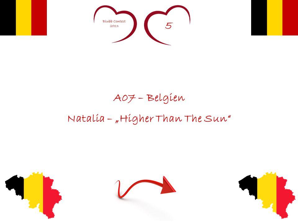 "5 A07 – Belgien Natalia – ""Higher Than The Sun"""
