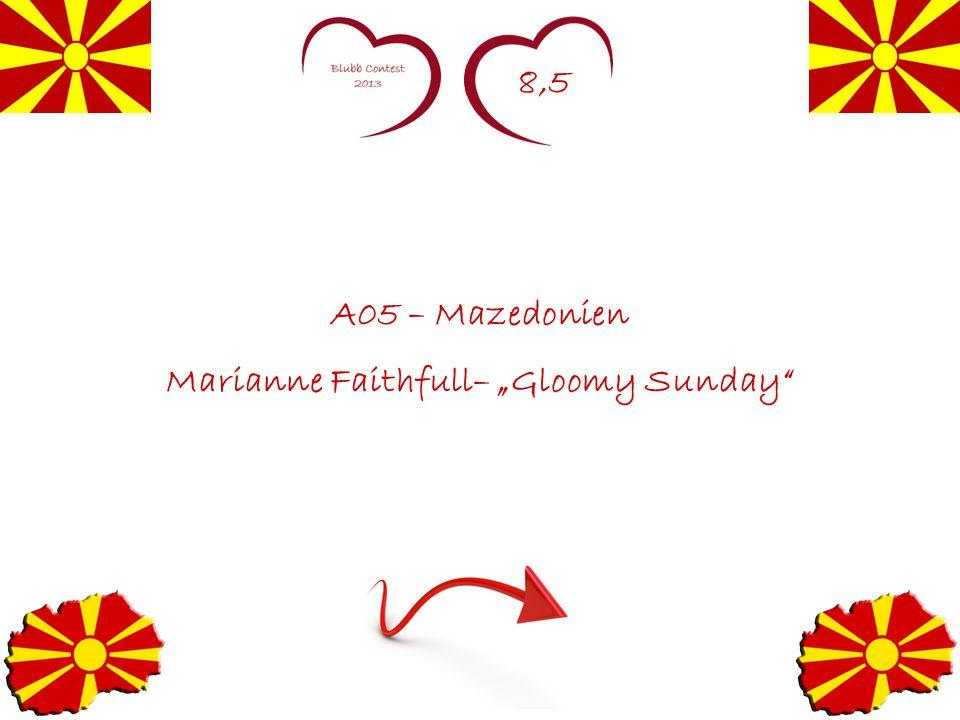 "8,5 A05 – Mazedonien Marianne Faithfull– ""Gloomy Sunday"""